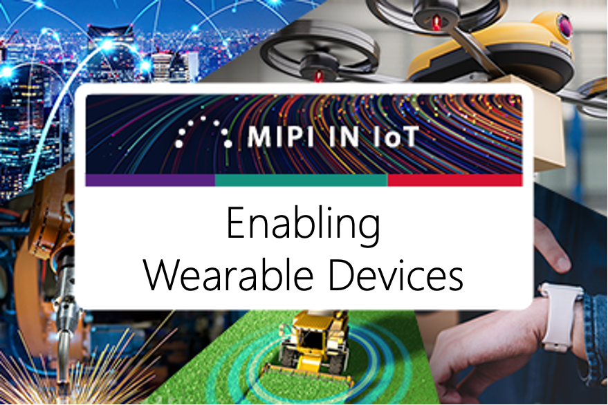 MIPI in IoT: Enabling Wearable Devices