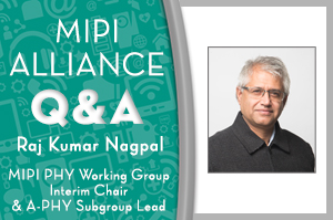 MIPI Protocol Adaptation Layers (PALs)—A Conversation with Raj Kumar Nagpal