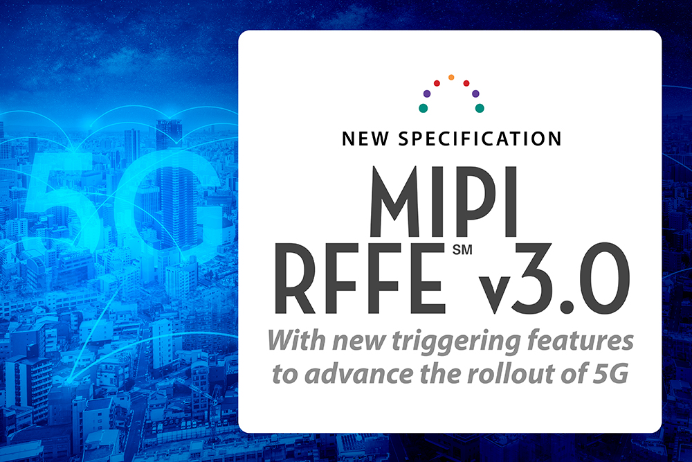 News from MIPI Alliance: New RFFE Version Delivers on 5G Requirements in Timing Precision and Low Latency